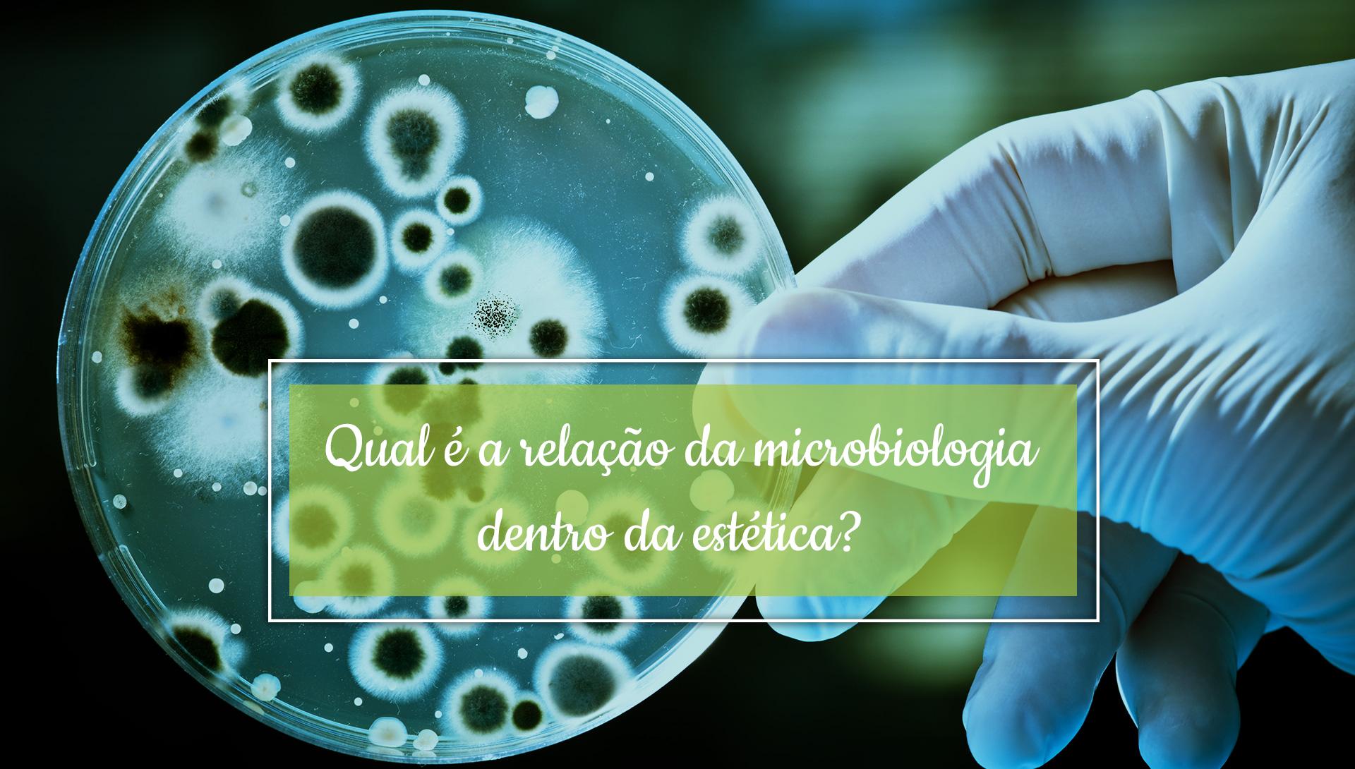 Qual a relação da Microbiologia dentro da estética?